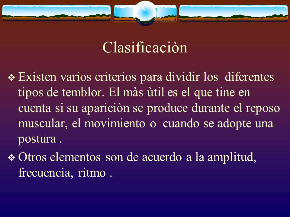 Clasificaciòn Existen varios criterios para dividir los diferentes tipos de temblor. El màs ùtil es el que tine en cuenta si su apariciòn se produce d