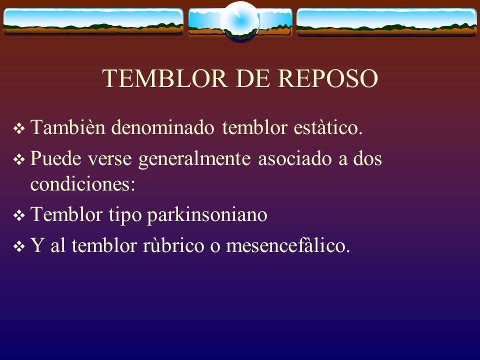 TEMBLOR DE REPOSO Tambièn denominado temblor estàtico. Puede verse generalmente asociado a dos condiciones: Temblor tipo parkinsoniano Y al temblor rù