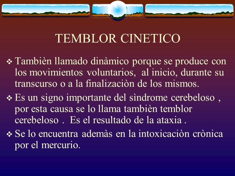 TEMBLOR CINETICO Tambièn llamado dinàmico porque se produce con los movimientos voluntarios, al inicio, durante su transcurso o a la finalizaciòn de l