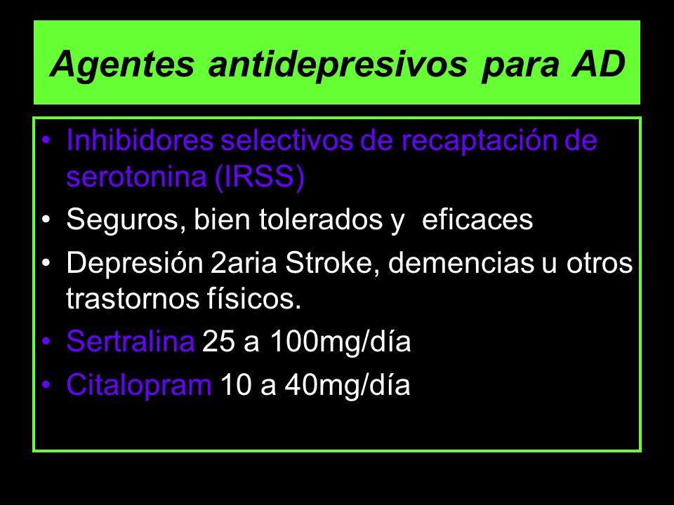 Agentes antidepresivos para AD Inhibidores selectivos de recaptación de serotonina (IRSS) Seguros, bien tolerados y eficaces Depresión 2aria Stroke, d