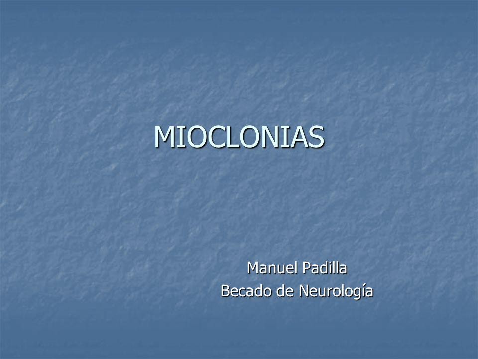 MIOCLONIAS Mioclonias Corticales Mioclonias Corticales Mioclonías corticales reflejas Epilepsia parcial continua Mioclonías de acción Mioclonias espontáneas