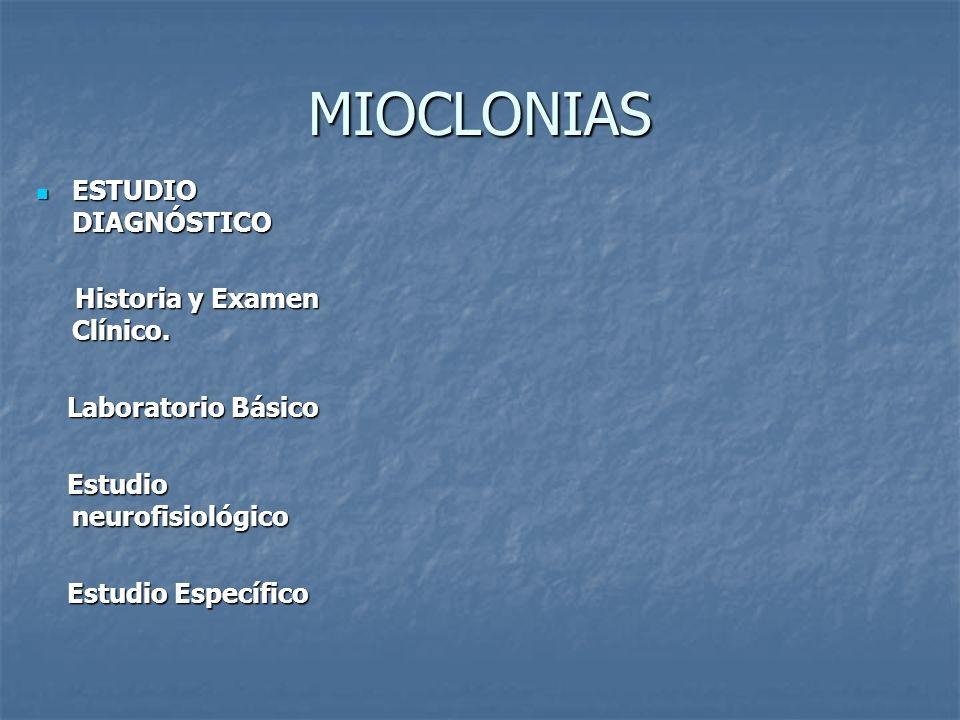 MIOCLONIAS ESTUDIO DIAGNÓSTICO ESTUDIO DIAGNÓSTICO Historia y Examen Clínico. Historia y Examen Clínico. Laboratorio Básico Laboratorio Básico Estudio