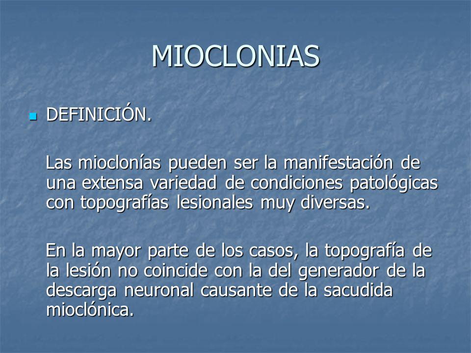 MIOCLONIAS DEFINICIÓN. DEFINICIÓN. Las mioclonías pueden ser la manifestación de una extensa variedad de condiciones patológicas con topografías lesio