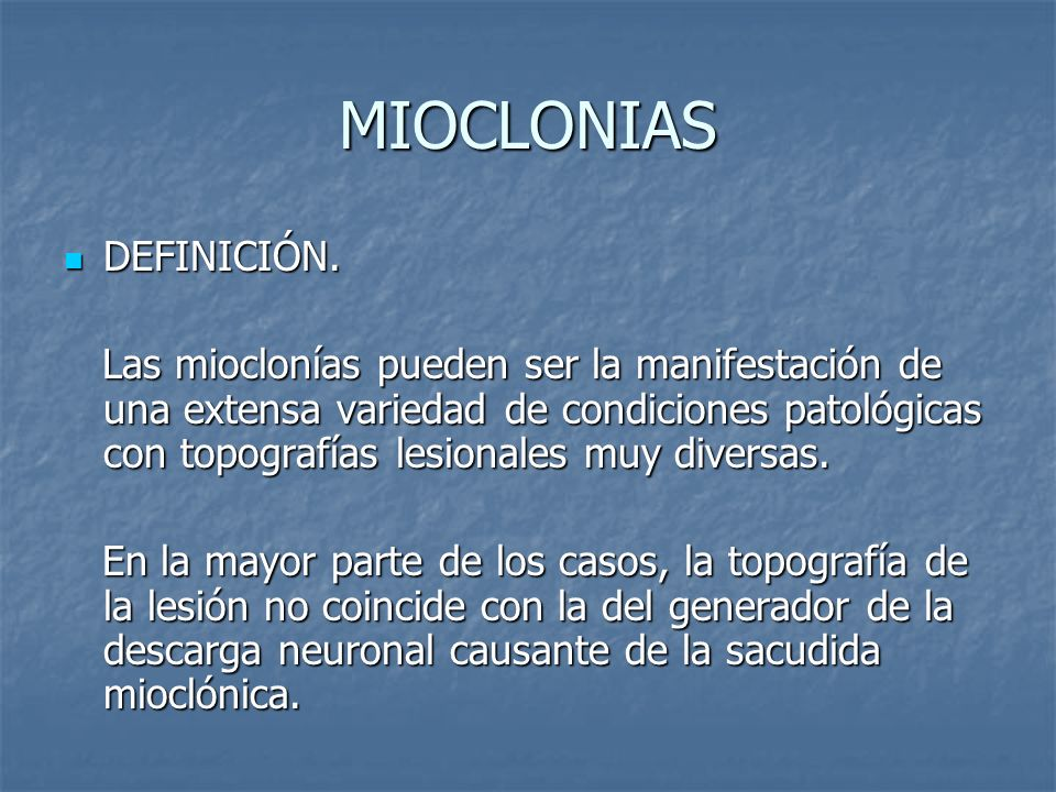 MIOCLONIAS NEUROFISIOLOGÍA NEUROFISIOLOGÍA Mioclonías Espinales Mioclonías Espinales Es secundario a una descarga neuronal Es secundario a una descarga neuronal anormal originada en la medula espinal.