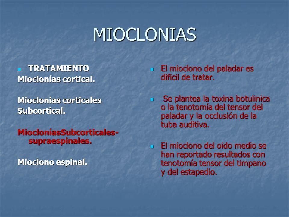 MIOCLONIAS TRATAMIENTO TRATAMIENTO Mioclonías cortical. Mioclonias corticales Subcortical. MiocloníasSubcorticales- supraespinales. Mioclono espinal.