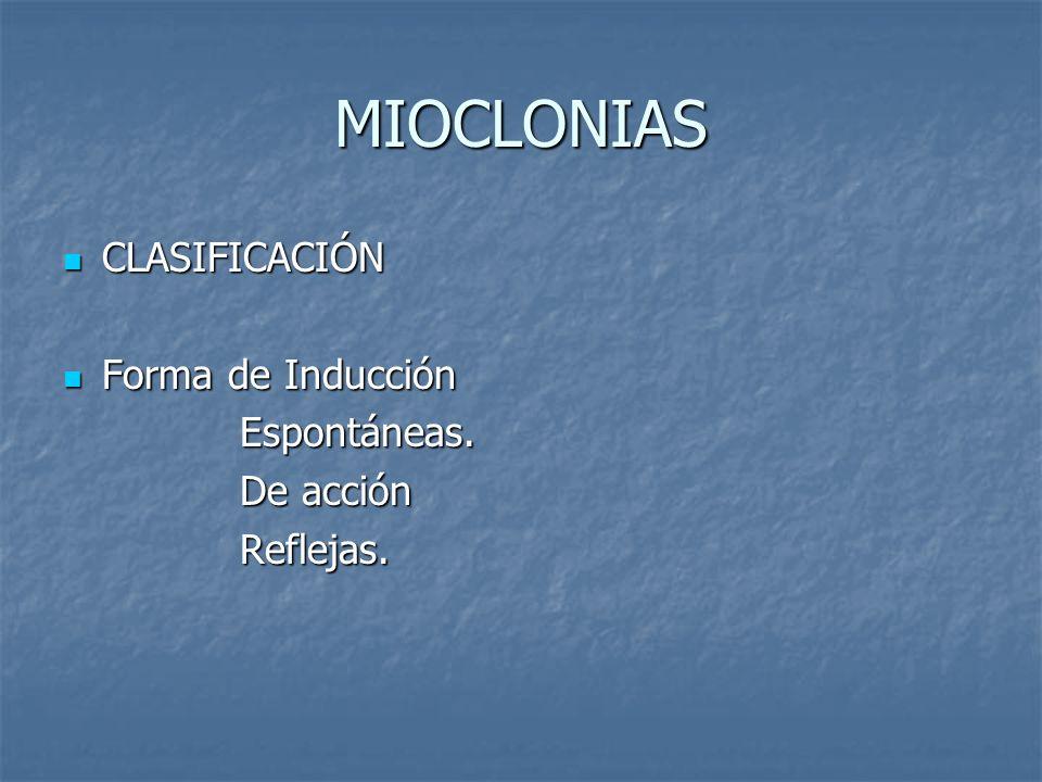 MIOCLONIAS CLASIFICACIÓN CLASIFICACIÓN Origen Neurofisiológico Origen Neurofisiológico Cortical Cortical Subcortical Subcortical Espinal Espinal Etiología Etiología Fisiológico Fisiológico Esencial Esencial Sintomático Sintomático Asociado a epilepsia Asociado a epilepsia Asociado a otras causas Asociado a otras causas