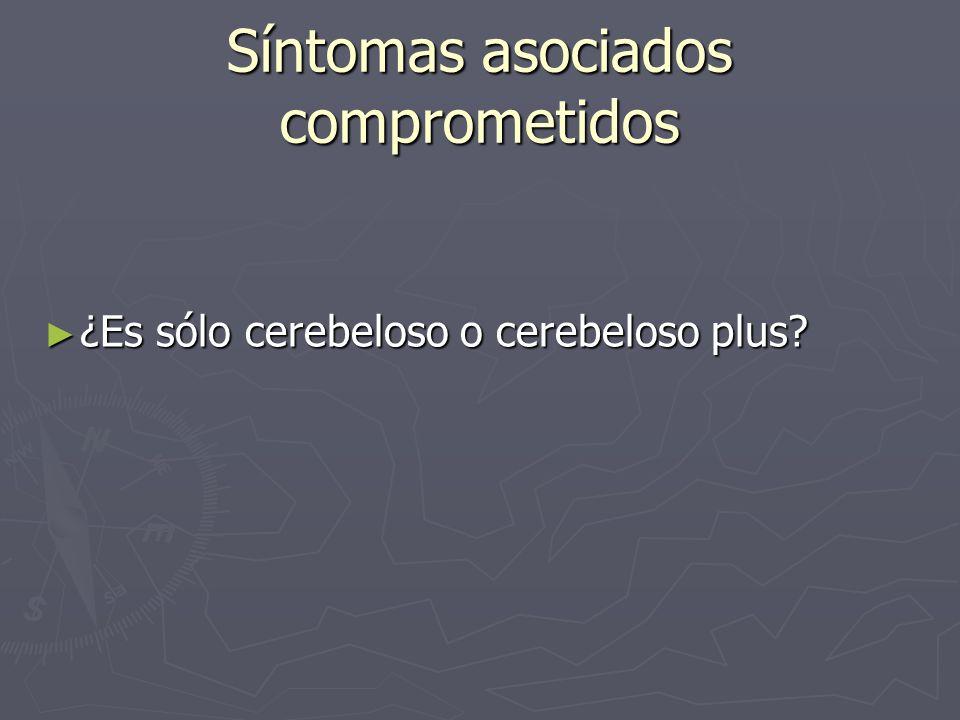 Síntomas asociados comprometidos ¿Es sólo cerebeloso o cerebeloso plus? ¿Es sólo cerebeloso o cerebeloso plus?