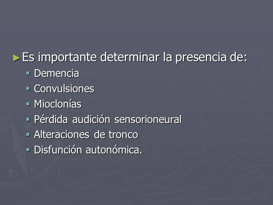 Es importante determinar la presencia de: Es importante determinar la presencia de: Demencia Demencia Convulsiones Convulsiones Mioclonías Mioclonías