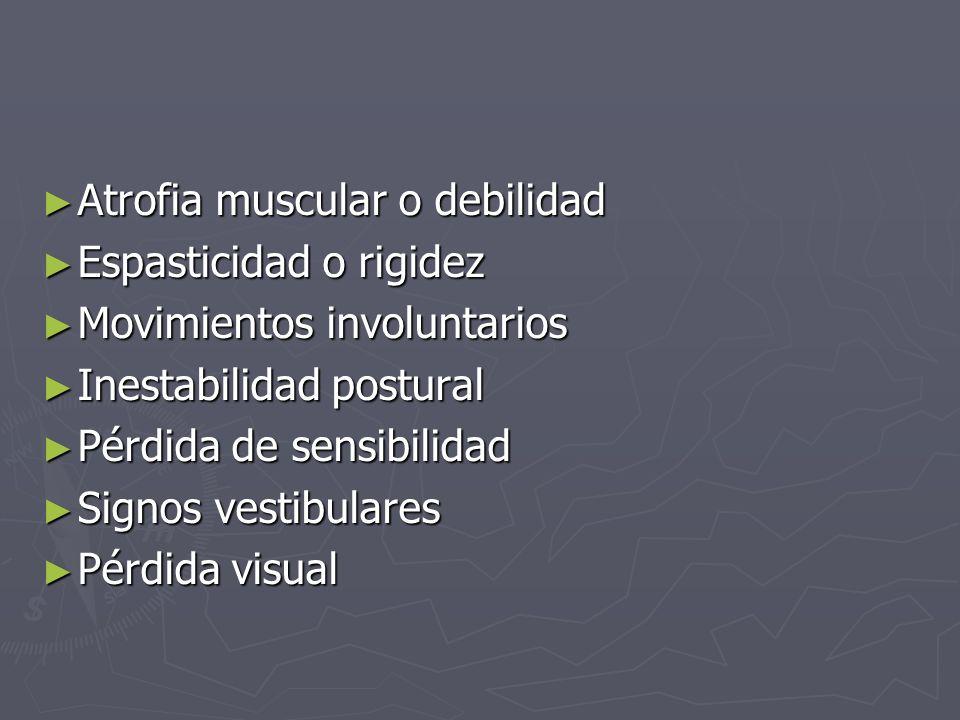 Atrofia muscular o debilidad Atrofia muscular o debilidad Espasticidad o rigidez Espasticidad o rigidez Movimientos involuntarios Movimientos involunt