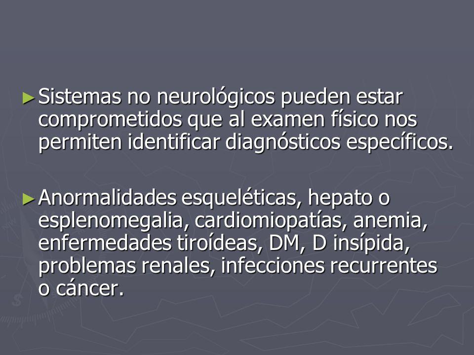 Sistemas no neurológicos pueden estar comprometidos que al examen físico nos permiten identificar diagnósticos específicos. Sistemas no neurológicos p