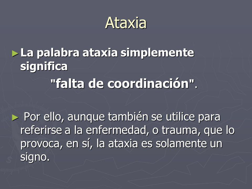Ataxia La palabra ataxia simplemente significa La palabra ataxia simplemente significa