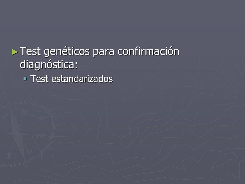 Test genéticos para confirmación diagnóstica: Test genéticos para confirmación diagnóstica: Test estandarizados Test estandarizados