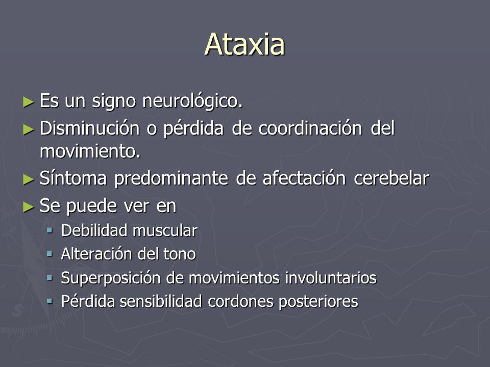 Ataxia Es un signo neurológico. Es un signo neurológico. Disminución o pérdida de coordinación del movimiento. Disminución o pérdida de coordinación d