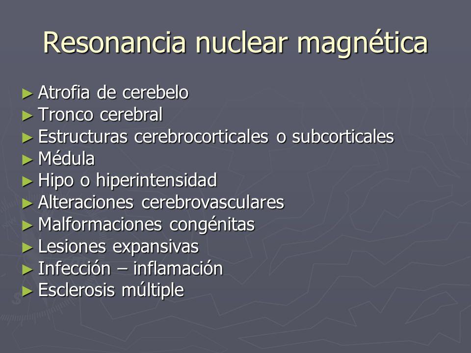 Resonancia nuclear magnética Atrofia de cerebelo Atrofia de cerebelo Tronco cerebral Tronco cerebral Estructuras cerebrocorticales o subcorticales Est