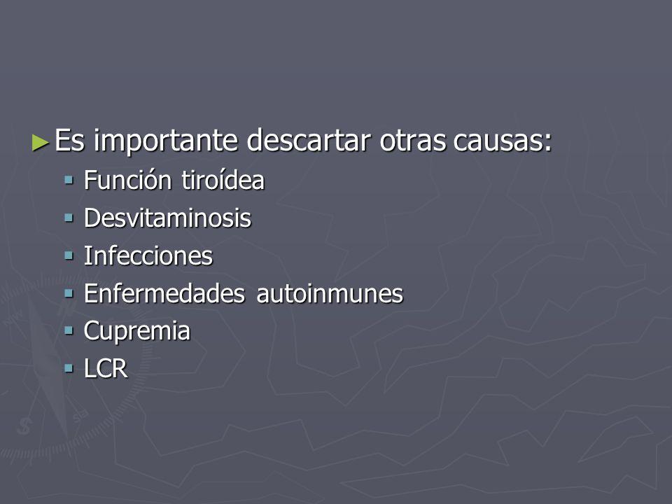 Es importante descartar otras causas: Es importante descartar otras causas: Función tiroídea Función tiroídea Desvitaminosis Desvitaminosis Infeccione