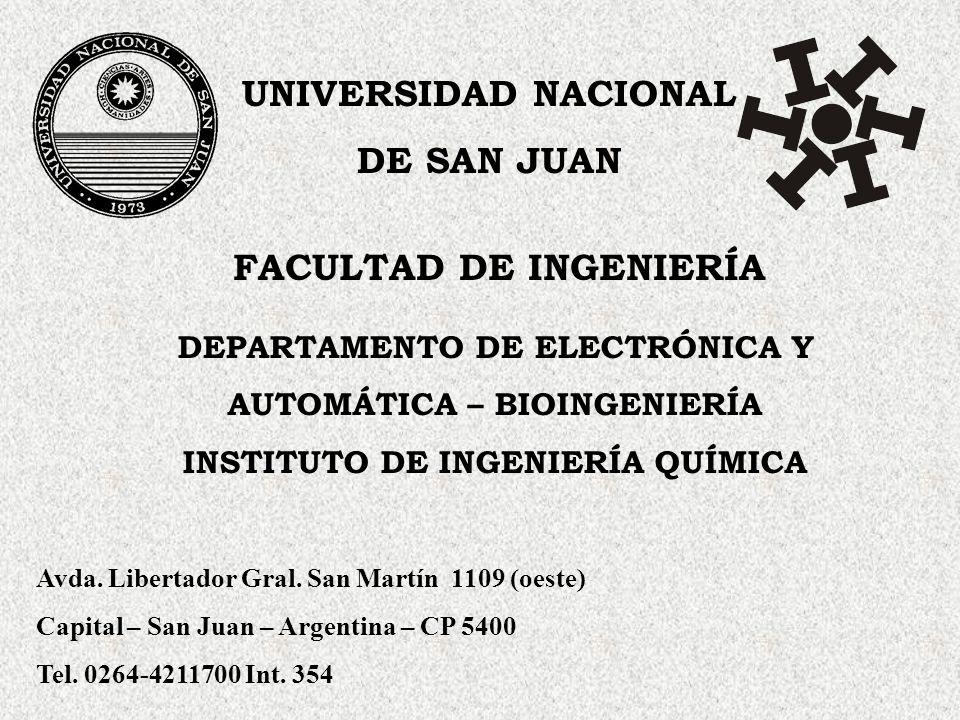 UNIVERSIDAD NACIONAL DE SAN JUAN FACULTAD DE INGENIERÍA DEPARTAMENTO DE ELECTRÓNICA Y AUTOMÁTICA – BIOINGENIERÍA INSTITUTO DE INGENIERÍA QUÍMICA Avda.