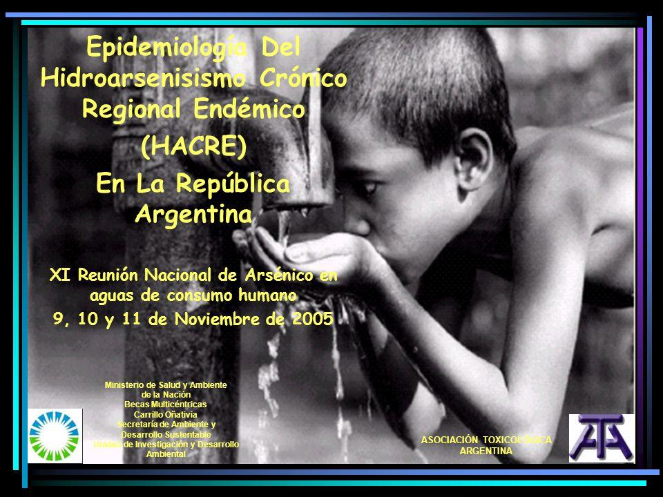 Epidemiología Del Hidroarsenisismo Crónico Regional Endémico (HACRE) En La República Argentina XI Reunión Nacional de Arsénico en aguas de consumo hum