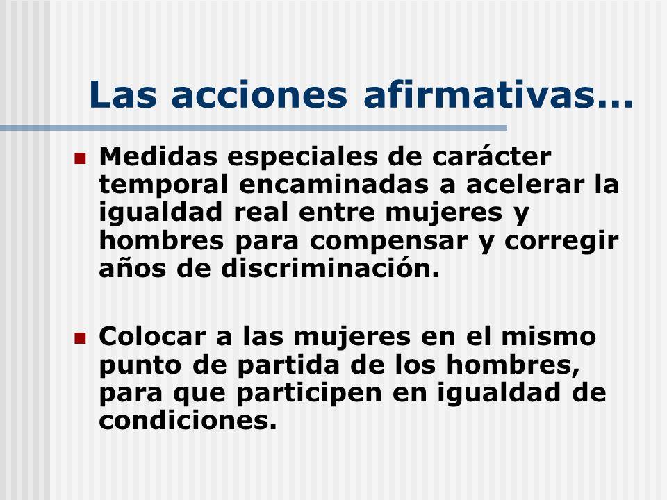 Las acciones afirmativas... Medidas especiales de carácter temporal encaminadas a acelerar la igualdad real entre mujeres y hombres para compensar y c