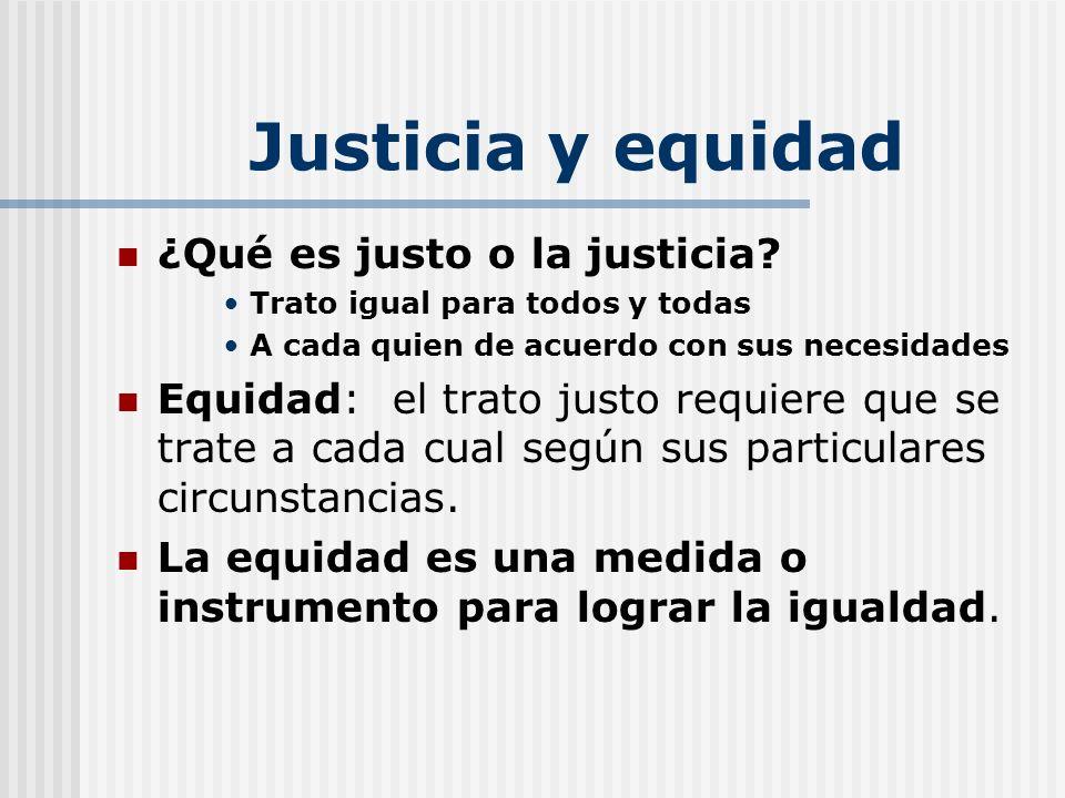 Justicia y equidad ¿Qué es justo o la justicia? Trato igual para todos y todas A cada quien de acuerdo con sus necesidades Equidad: el trato justo req