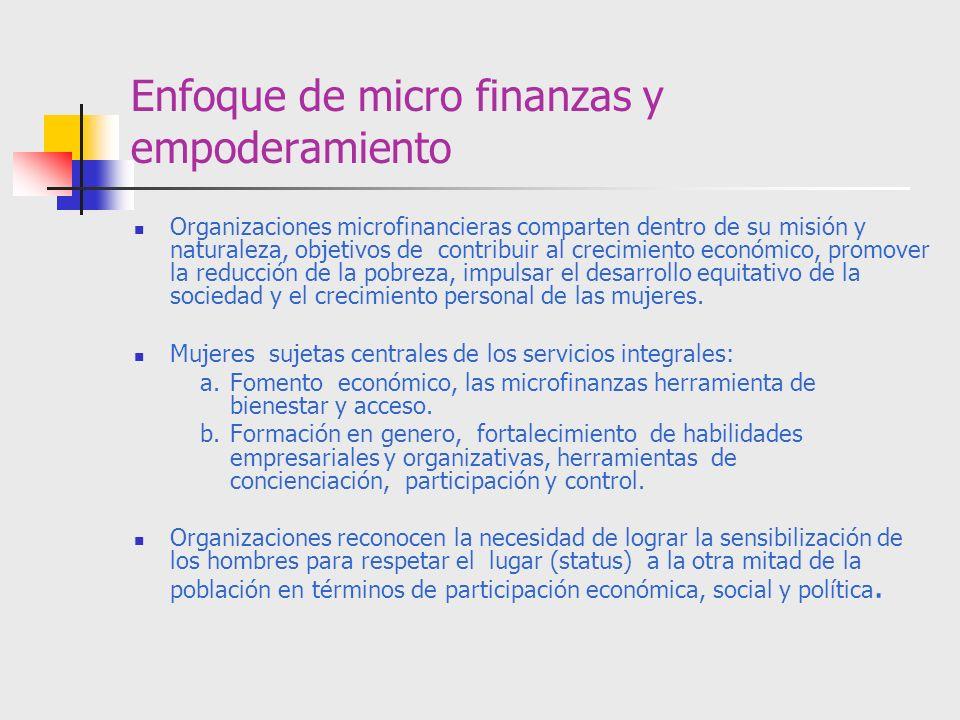 Enfoque de micro finanzas y empoderamiento Organizaciones microfinancieras comparten dentro de su misión y naturaleza, objetivos de contribuir al crec