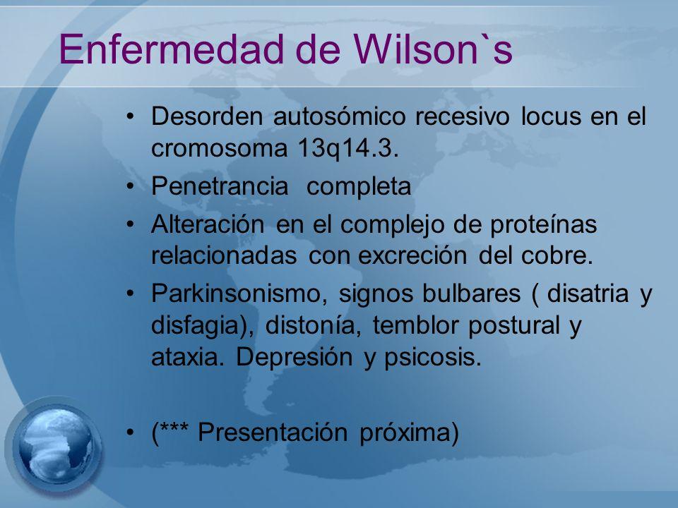 Enfermedad de Wilson`s Desorden autosómico recesivo locus en el cromosoma 13q14.3. Penetrancia completa Alteración en el complejo de proteínas relacio