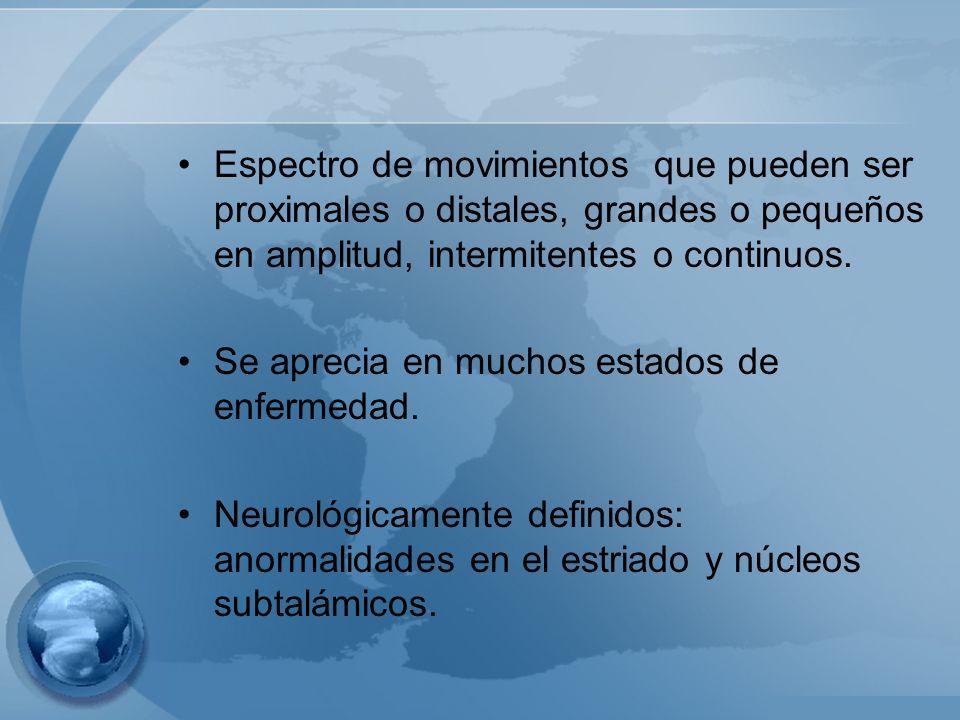Espectro de movimientos que pueden ser proximales o distales, grandes o pequeños en amplitud, intermitentes o continuos. Se aprecia en muchos estados