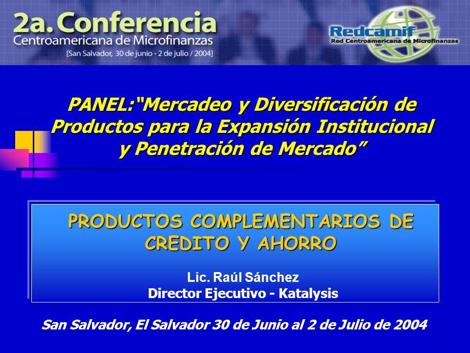 1 PANEL:Mercadeo y Diversificación de Productos para la Expansión Institucional y Penetración de Mercado PRODUCTOS COMPLEMENTARIOS DE CREDITO Y AHORRO Lic.