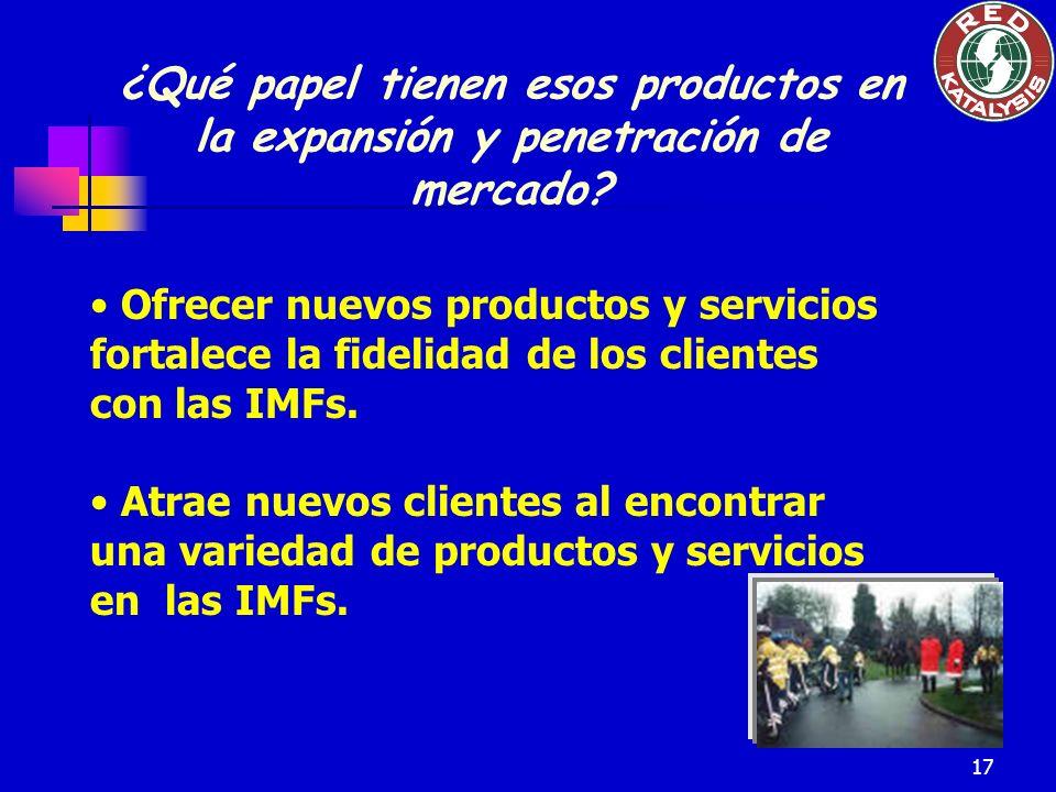 17 ¿Qué papel tienen esos productos en la expansión y penetración de mercado? Ofrecer nuevos productos y servicios fortalece la fidelidad de los clien