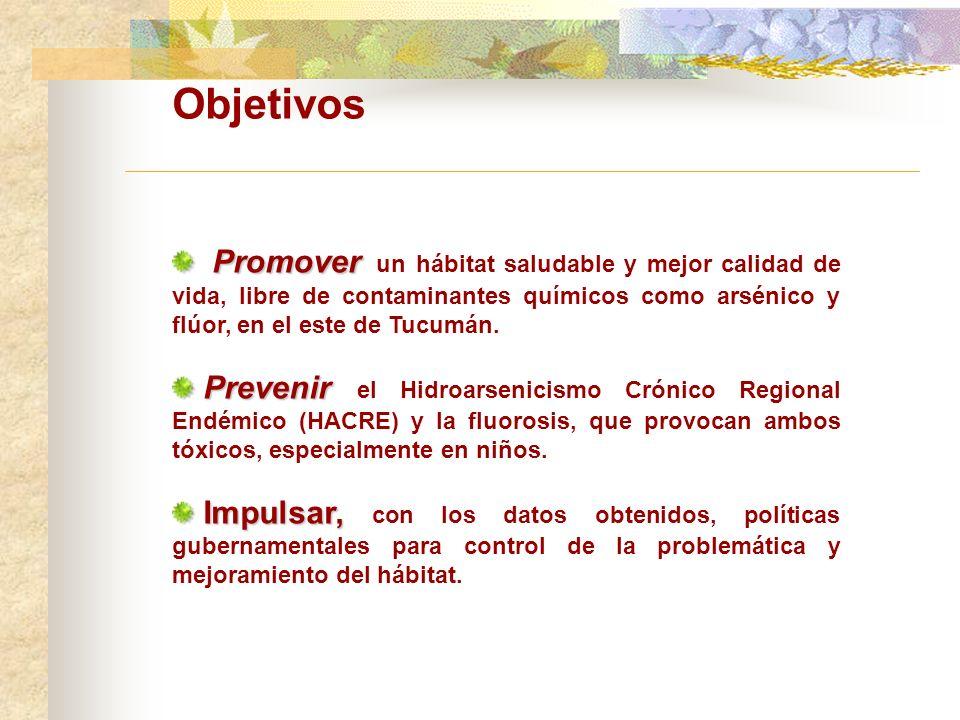 Objetivos Promover Promover un hábitat saludable y mejor calidad de vida, libre de contaminantes químicos como arsénico y flúor, en el este de Tucumán.