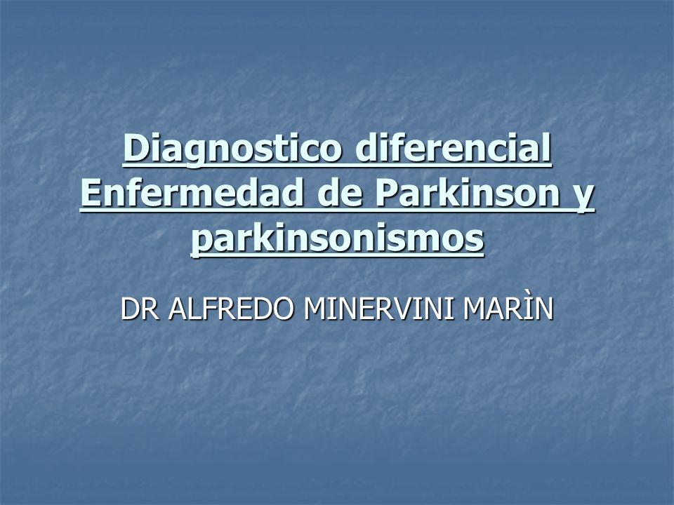 Diagnostico diferencial Enfermedad de Parkinson y parkinsonismos DR ALFREDO MINERVINI MARÌN