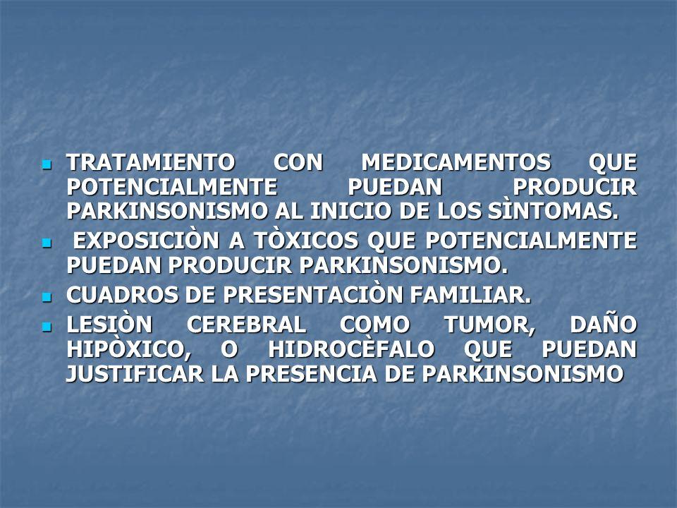 TRATAMIENTO CON MEDICAMENTOS QUE POTENCIALMENTE PUEDAN PRODUCIR PARKINSONISMO AL INICIO DE LOS SÌNTOMAS. TRATAMIENTO CON MEDICAMENTOS QUE POTENCIALMEN