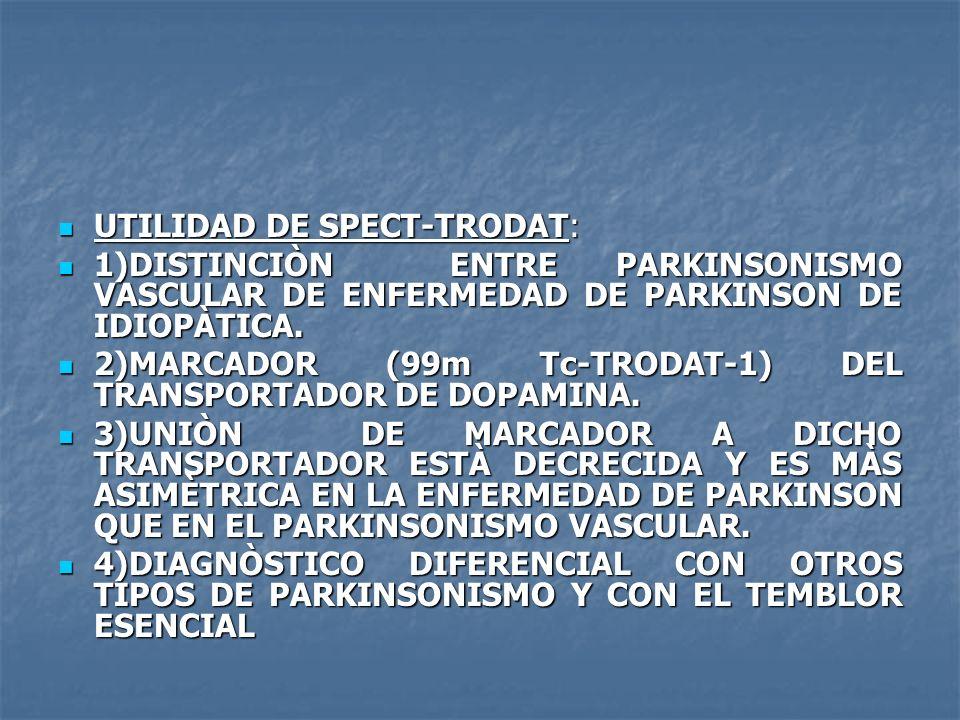 UTILIDAD DE SPECT-TRODAT: UTILIDAD DE SPECT-TRODAT: 1)DISTINCIÒN ENTRE PARKINSONISMO VASCULAR DE ENFERMEDAD DE PARKINSON DE IDIOPÀTICA. 1)DISTINCIÒN E
