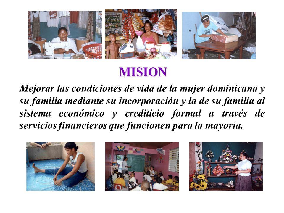 Mejorar las condiciones de vida de la mujer dominicana y su familia mediante su incorporación y la de su familia al sistema económico y crediticio formal a través de servicios financieros que funcionen para la mayoría.