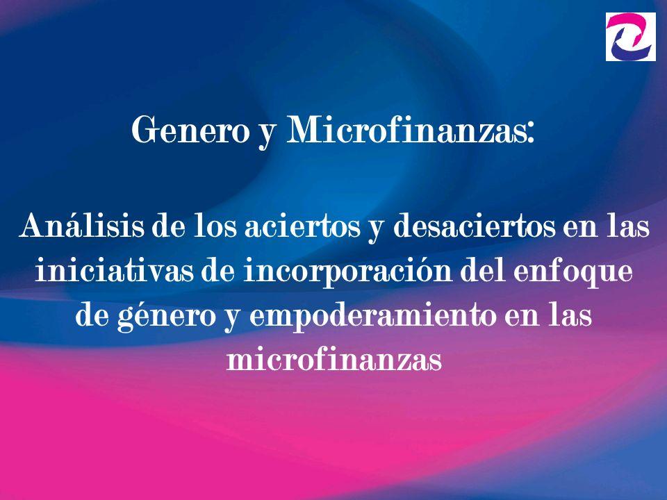 Genero y Microfinanzas: Análisis de los aciertos y desaciertos en las iniciativas de incorporación del enfoque de género y empoderamiento en las micro