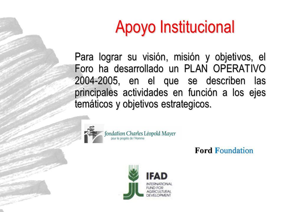 Apoyo Institucional Para lograr su visión, misión y objetivos, el Foro ha desarrollado un PLAN OPERATIVO 2004-2005, en el que se describen las princip