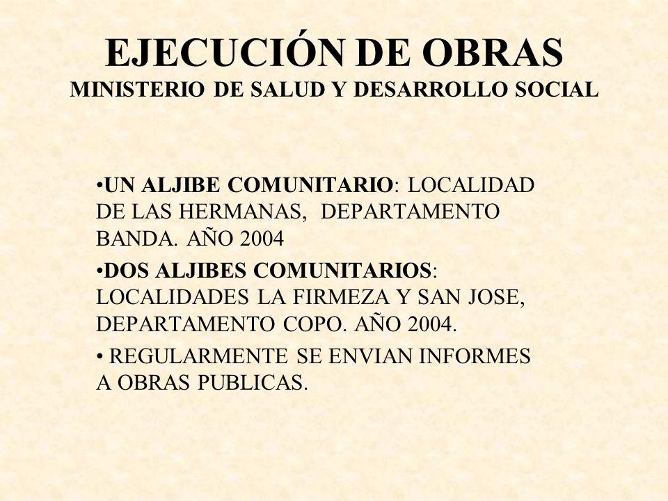 EJECUCIÓN DE OBRAS MINISTERIO DE SALUD Y DESARROLLO SOCIAL UN ALJIBE COMUNITARIO: LOCALIDAD DE LAS HERMANAS, DEPARTAMENTO BANDA. AÑO 2004 DOS ALJIBES