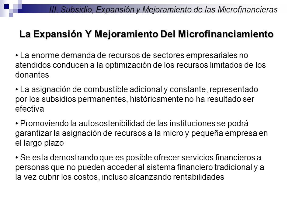 La enorme demanda de recursos de sectores empresariales no atendidos conducen a la optimización de los recursos limitados de los donantes La Expansión Y Mejoramiento Del Microfinanciamiento III.