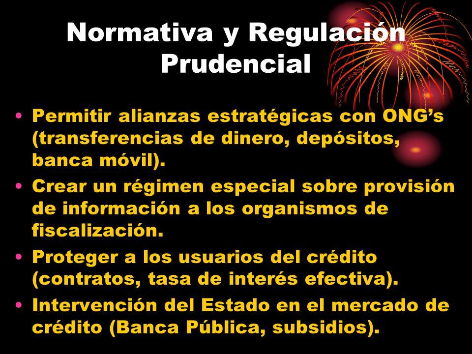 Normativa y Regulación Prudencial Permitir alianzas estratégicas con ONGs (transferencias de dinero, depósitos, banca móvil). Crear un régimen especia