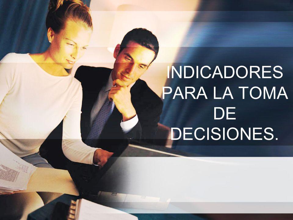 INDICADORES PARA LA TOMA DE DECISIONES.
