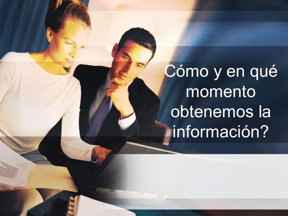 Cómo y en qué momento obtenemos la información?