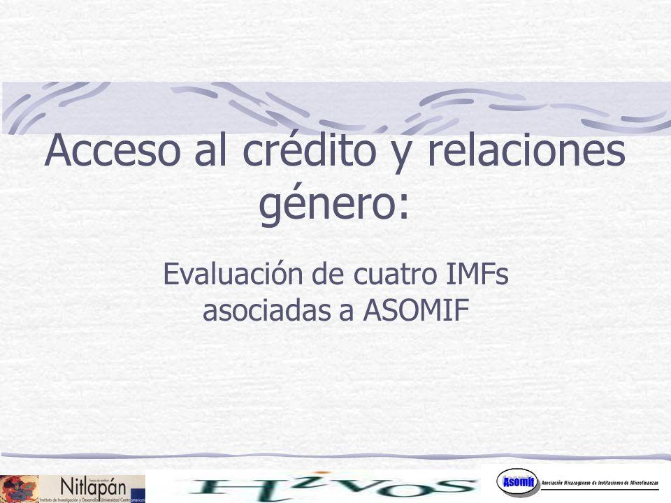 Acceso al crédito y relaciones género: Evaluación de cuatro IMFs asociadas a ASOMIF