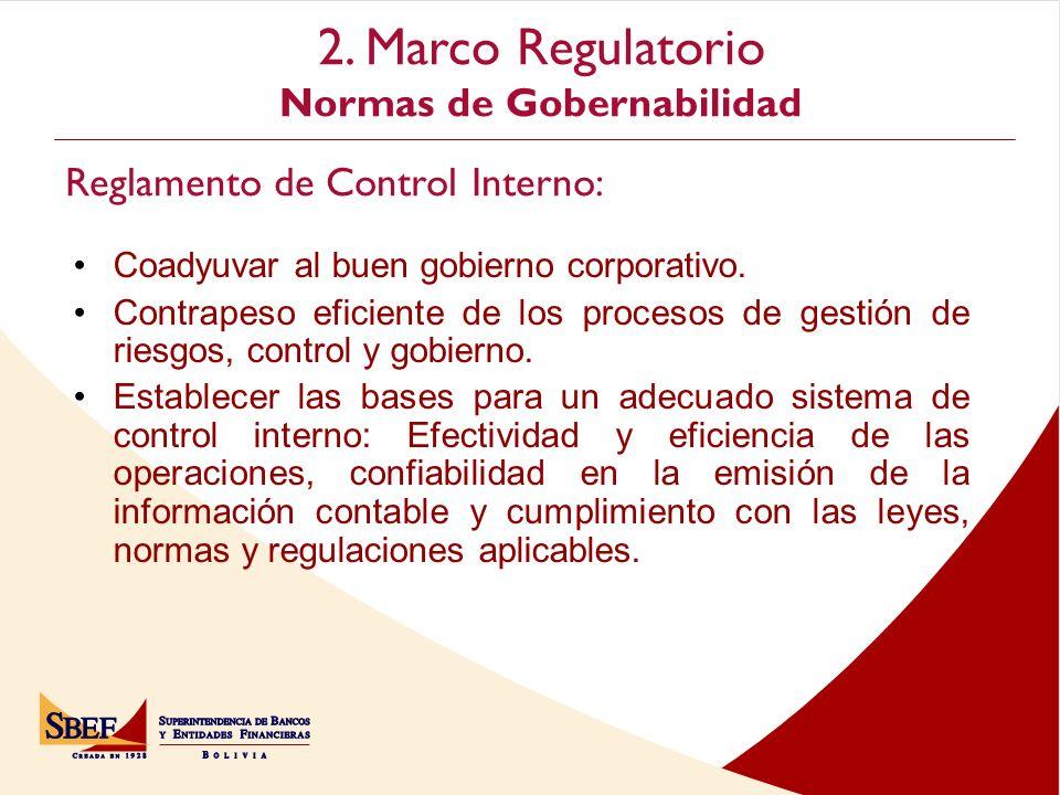 2. Marco Regulatorio Normas de Gobernabilidad Cochabamba Reglamento de Control Interno: Coadyuvar al buen gobierno corporativo. Contrapeso eficiente d