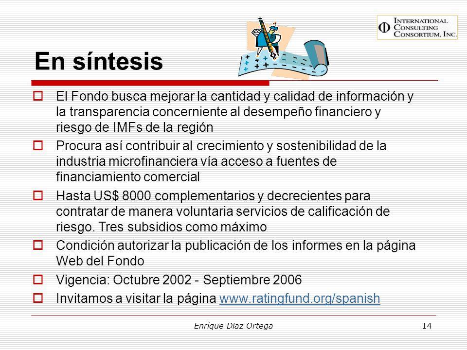 Enrique Díaz Ortega14 En síntesis El Fondo busca mejorar la cantidad y calidad de información y la transparencia concerniente al desempeño financiero