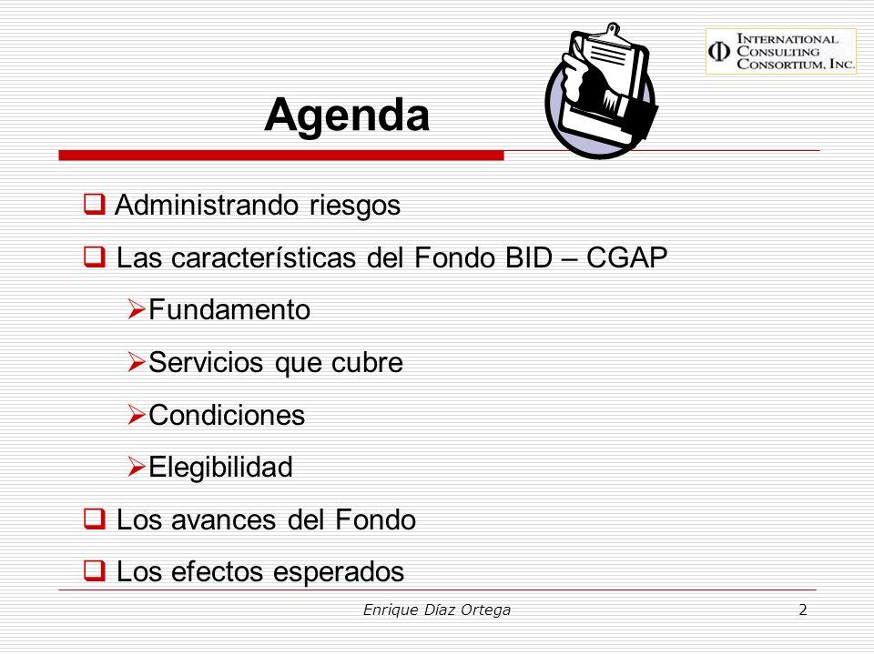 Enrique Díaz Ortega2 Agenda Administrando riesgos Las características del Fondo BID – CGAP Fundamento Servicios que cubre Condiciones Elegibilidad Los