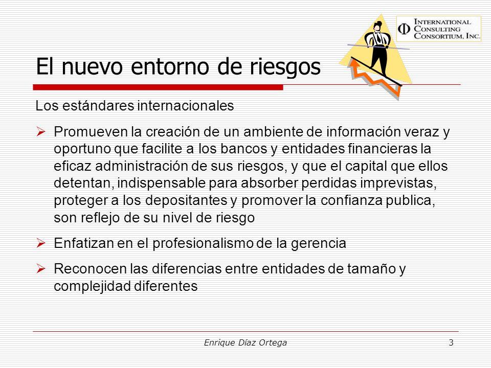 Enrique Díaz Ortega3 El nuevo entorno de riesgos Los estándares internacionales Promueven la creación de un ambiente de información veraz y oportuno q