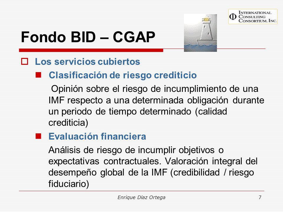 Enrique Díaz Ortega7 Fondo BID – CGAP Los servicios cubiertos Clasificación de riesgo crediticio Opinión sobre el riesgo de incumplimiento de una IMF