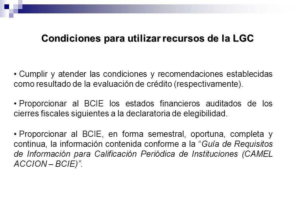 Condiciones para utilizar recursos de la LGC Proporcionar al BCIE, en forma semestral, oportuna, completa y continua, la información contenida conform