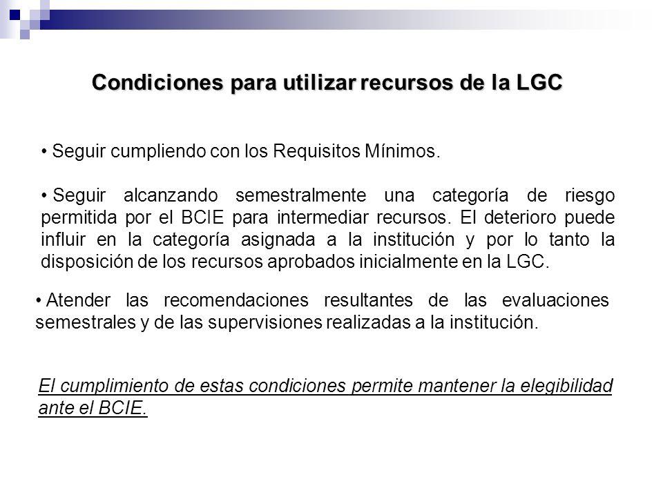 Condiciones para utilizar recursos de la LGC Atender las recomendaciones resultantes de las evaluaciones semestrales y de las supervisiones realizadas