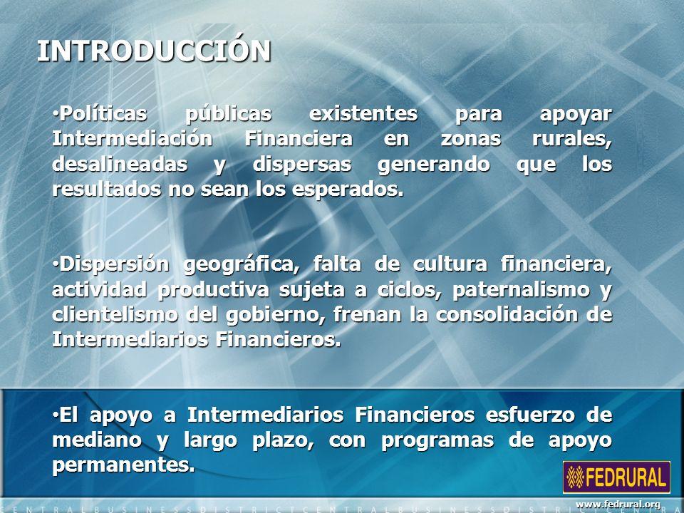 INTRODUCCIÓN www.fedrural.org Cobertura escasa de servicios financieros en zonas rurales, atender a las comunidades mas aisladas demanda la creación de cientos de Intermediarios Financieros.