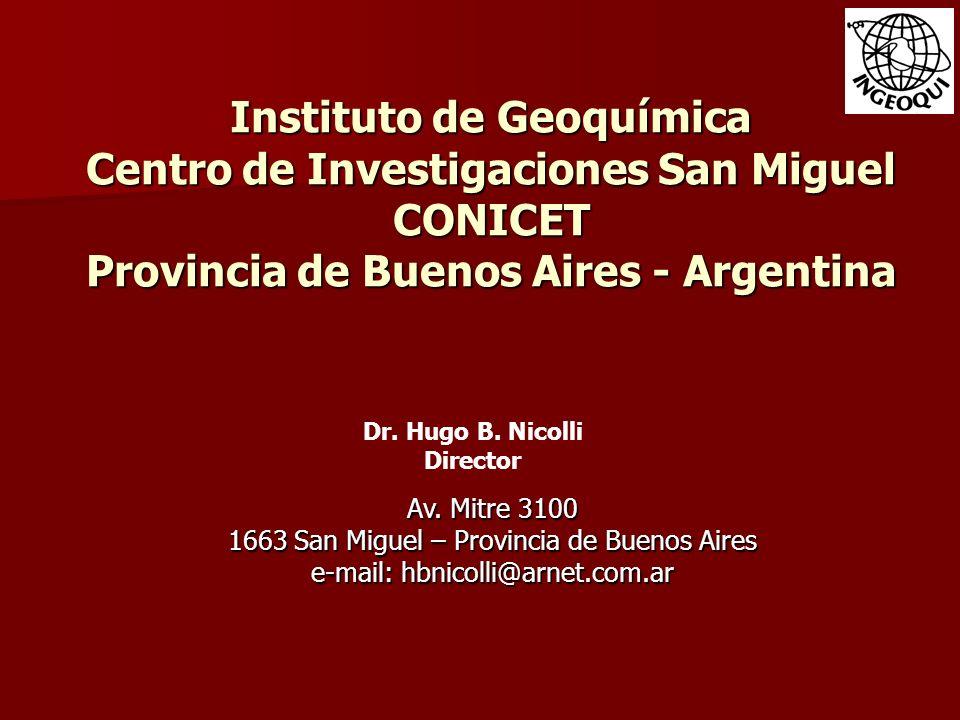 Av. Mitre 3100 1663 San Miguel – Provincia de Buenos Aires e-mail: hbnicolli@arnet.com.ar Dr. Hugo B. Nicolli Director Instituto de Geoquímica Centro
